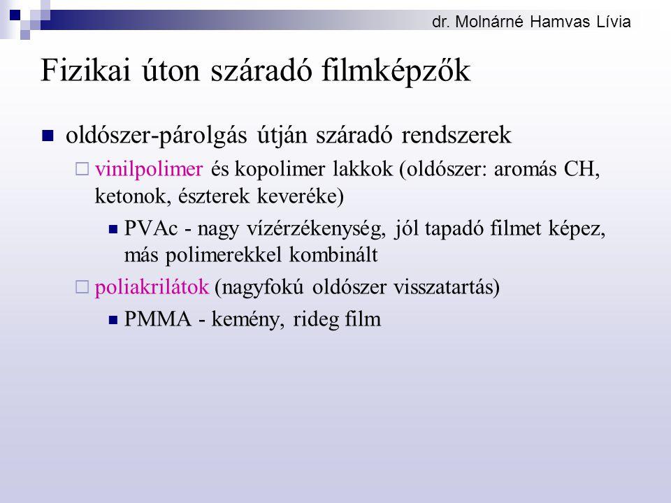 dr. Molnárné Hamvas Lívia Fizikai úton száradó filmképzők oldószer-párolgás útján száradó rendszerek  vinilpolimer és kopolimer lakkok (oldószer: aro