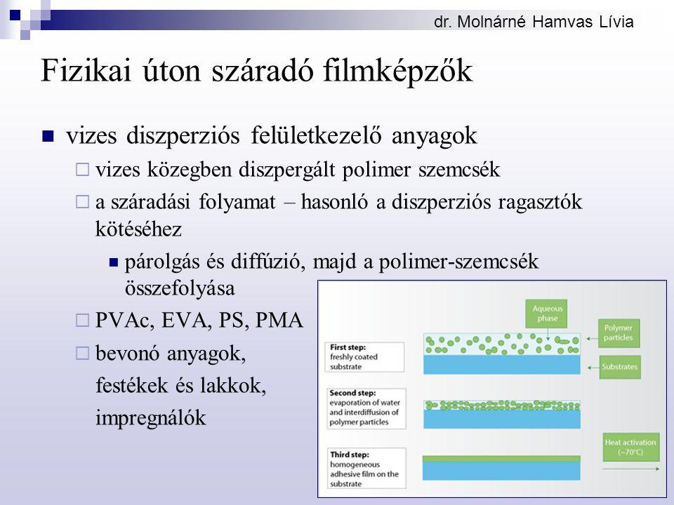 Fizikai úton száradó filmképzők vizes diszperziós felületkezelő anyagok  vizes közegben diszpergált polimer szemcsék  a száradási folyamat – hasonló a diszperziós ragasztók kötéséhez párolgás és diffúzió, majd a polimer-szemcsék összefolyása  PVAc, EVA, PS, PMA  bevonó anyagok, festékek és lakkok, impregnálók