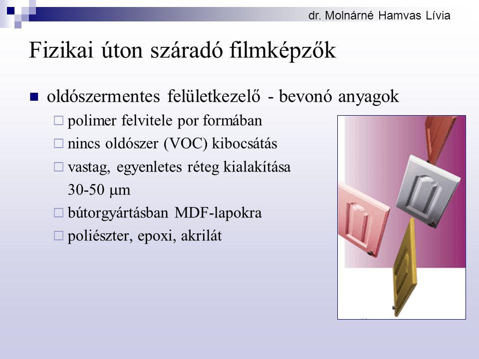 Fizikai úton száradó filmképzők oldószermentes felületkezelő - bevonó anyagok  polimer felvitele por formában  nincs oldószer (VOC) kibocsátás  vastag, egyenletes réteg kialakítása 30-50  m  bútorgyártásban MDF-lapokra  poliészter, epoxi, akrilát