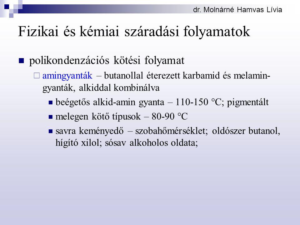 dr. Molnárné Hamvas Lívia Fizikai és kémiai száradási folyamatok polikondenzációs kötési folyamat  amingyanták – butanollal éterezett karbamid és mel