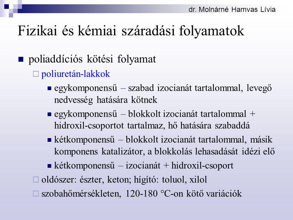 dr. Molnárné Hamvas Lívia Fizikai és kémiai száradási folyamatok poliaddíciós kötési folyamat  poliuretán-lakkok egykomponensű – szabad izocianát tar