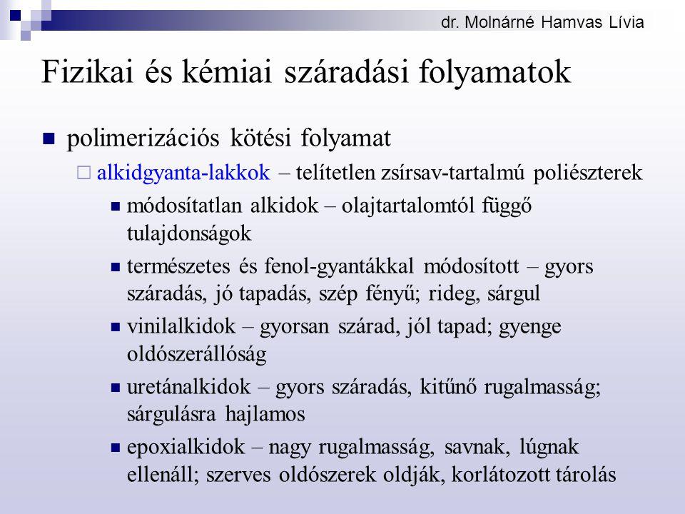 dr. Molnárné Hamvas Lívia Fizikai és kémiai száradási folyamatok polimerizációs kötési folyamat  alkidgyanta-lakkok – telítetlen zsírsav-tartalmú pol