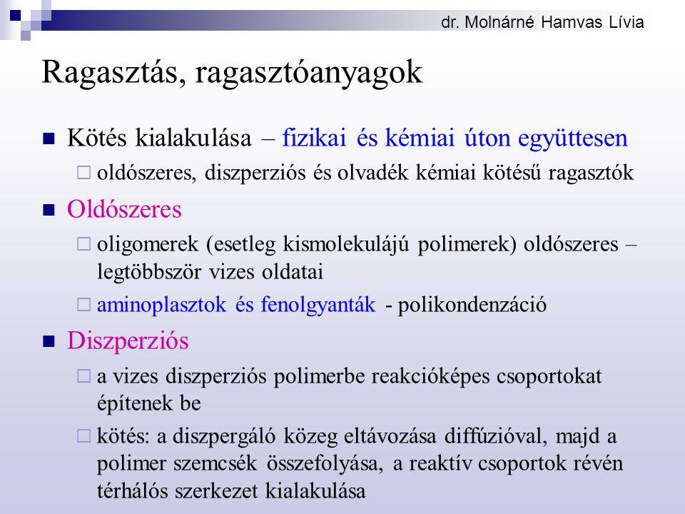 dr. Molnárné Hamvas Lívia Ragasztás, ragasztóanyagok Kötés kialakulása – fizikai és kémiai úton együttesen  oldószeres, diszperziós és olvadék kémiai