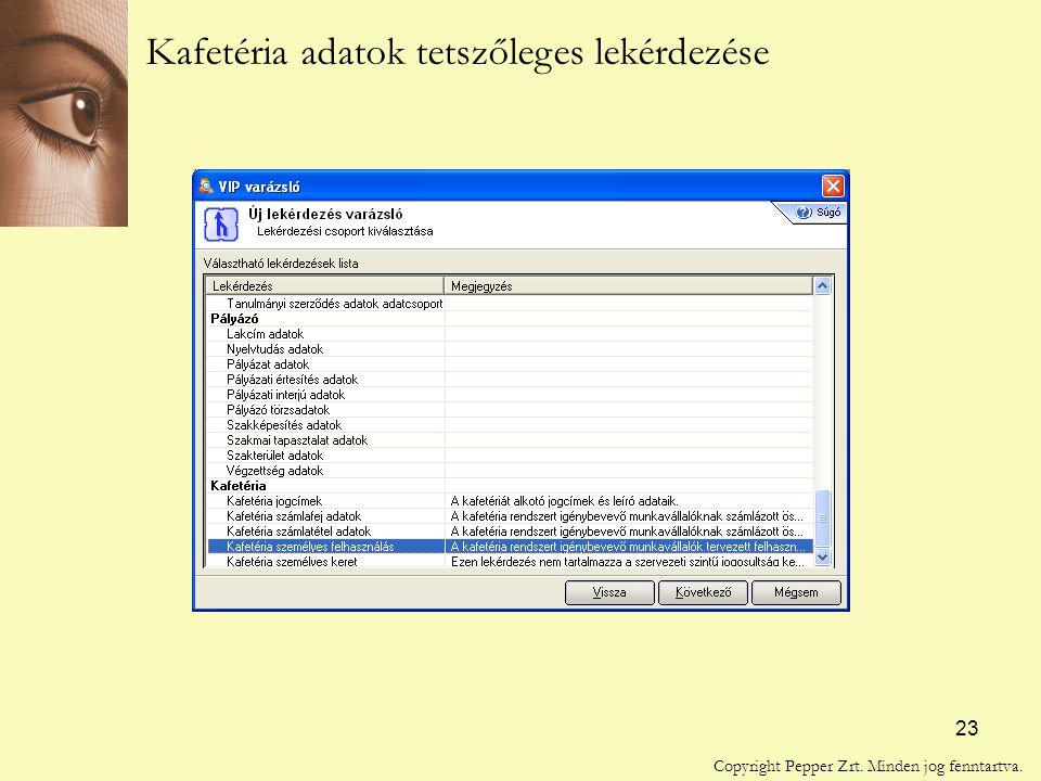 23 Kafetéria adatok tetszőleges lekérdezése Copyright Pepper Zrt. Minden jog fenntartva.
