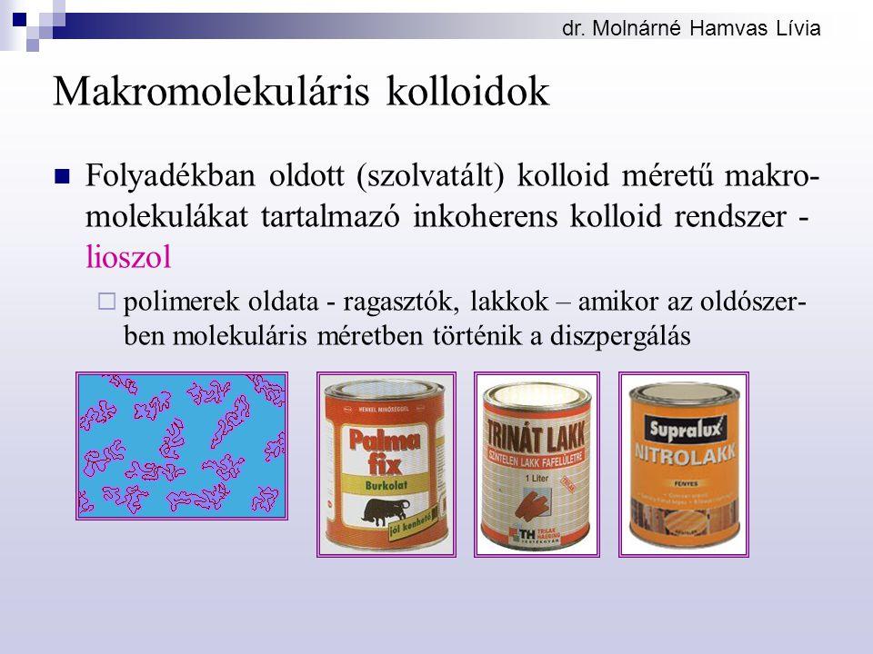 dr. Molnárné Hamvas Lívia Makromolekuláris kolloidok Folyadékban oldott (szolvatált) kolloid méretű makro- molekulákat tartalmazó inkoherens kolloid r