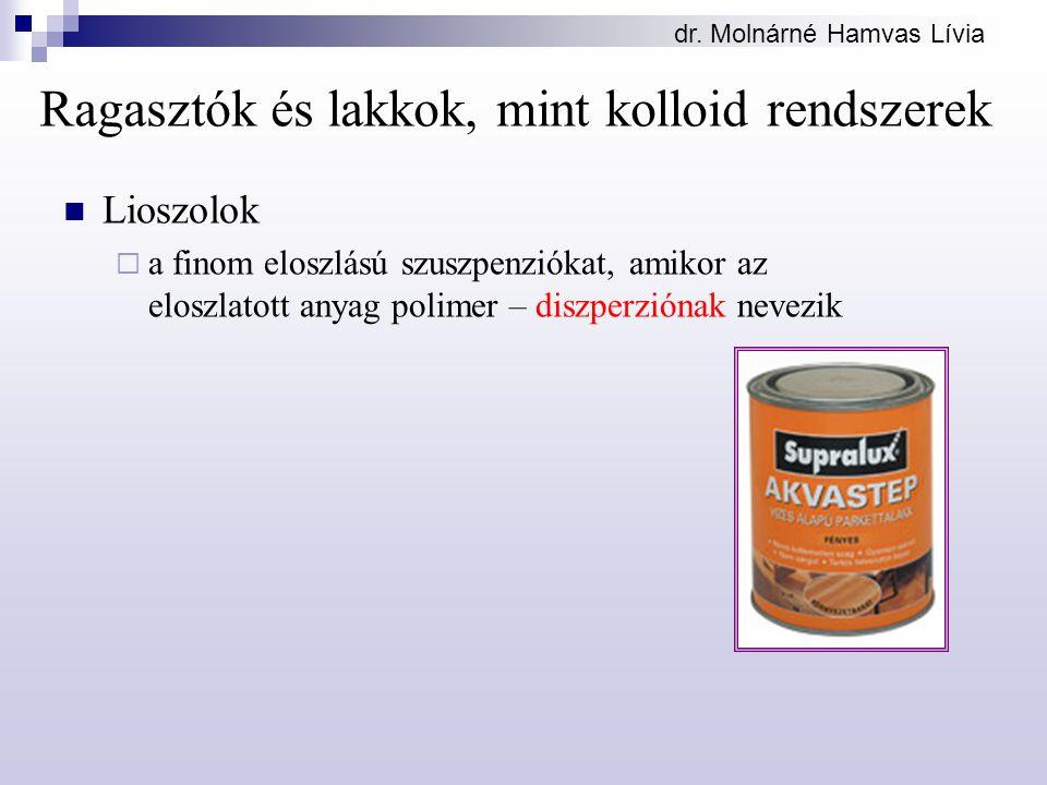 dr. Molnárné Hamvas Lívia Ragasztók és lakkok, mint kolloid rendszerek Lioszolok  a finom eloszlású szuszpenziókat, amikor az eloszlatott anyag polim