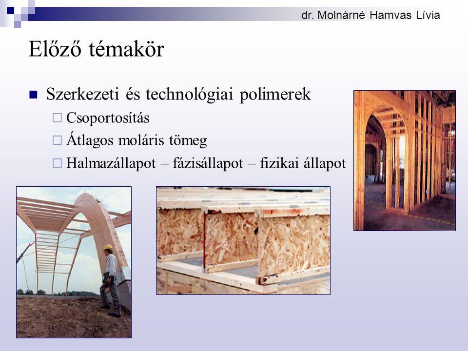 dr. Molnárné Hamvas Lívia Előző témakör Szerkezeti és technológiai polimerek  Csoportosítás  Átlagos moláris tömeg  Halmazállapot – fázisállapot –