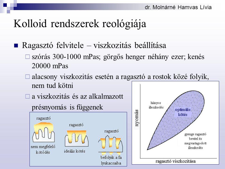dr. Molnárné Hamvas Lívia Kolloid rendszerek reológiája Ragasztó felvitele – viszkozitás beállítása  szórás 300-1000 mPas; görgős henger néhány ezer;