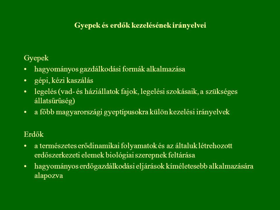 Gyepek és erdők kezelésének irányelvei Gyepek hagyományos gazdálkodási formák alkalmazása gépi, kézi kaszálás legelés (vad- és háziállatok fajok, lege
