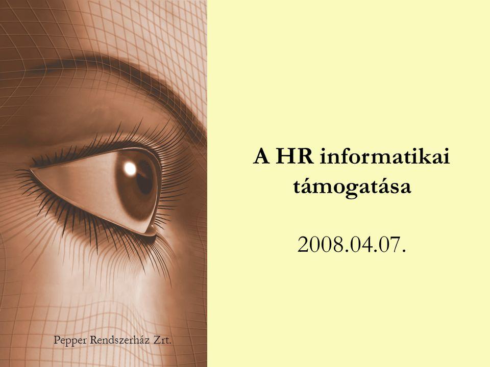 A HR informatikai támogatása 2008.04.07. Pepper Rendszerház Zrt.