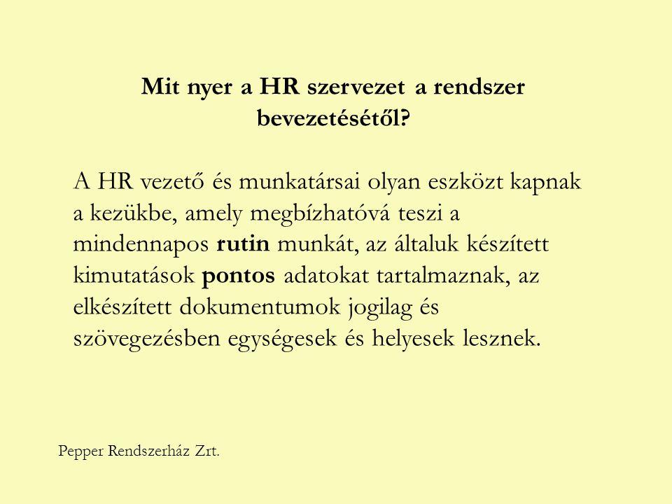 Pepper Rendszerház Zrt. Mit nyer a HR szervezet a rendszer bevezetésétől? A HR vezető és munkatársai olyan eszközt kapnak a kezükbe, amely megbízhatóv