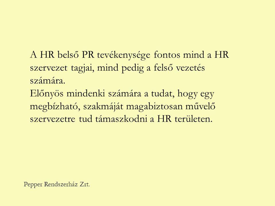 Pepper Rendszerház Zrt. A HR belső PR tevékenysége fontos mind a HR szervezet tagjai, mind pedig a felső vezetés számára. Előnyös mindenki számára a t