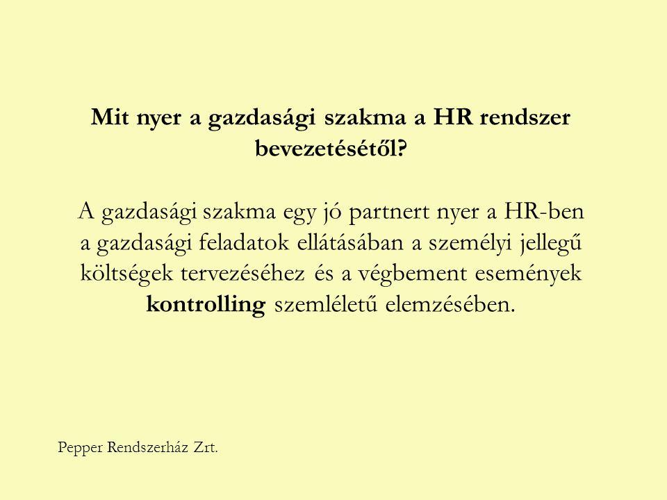 Pepper Rendszerház Zrt. Mit nyer a gazdasági szakma a HR rendszer bevezetésétől? A gazdasági szakma egy jó partnert nyer a HR-ben a gazdasági feladato