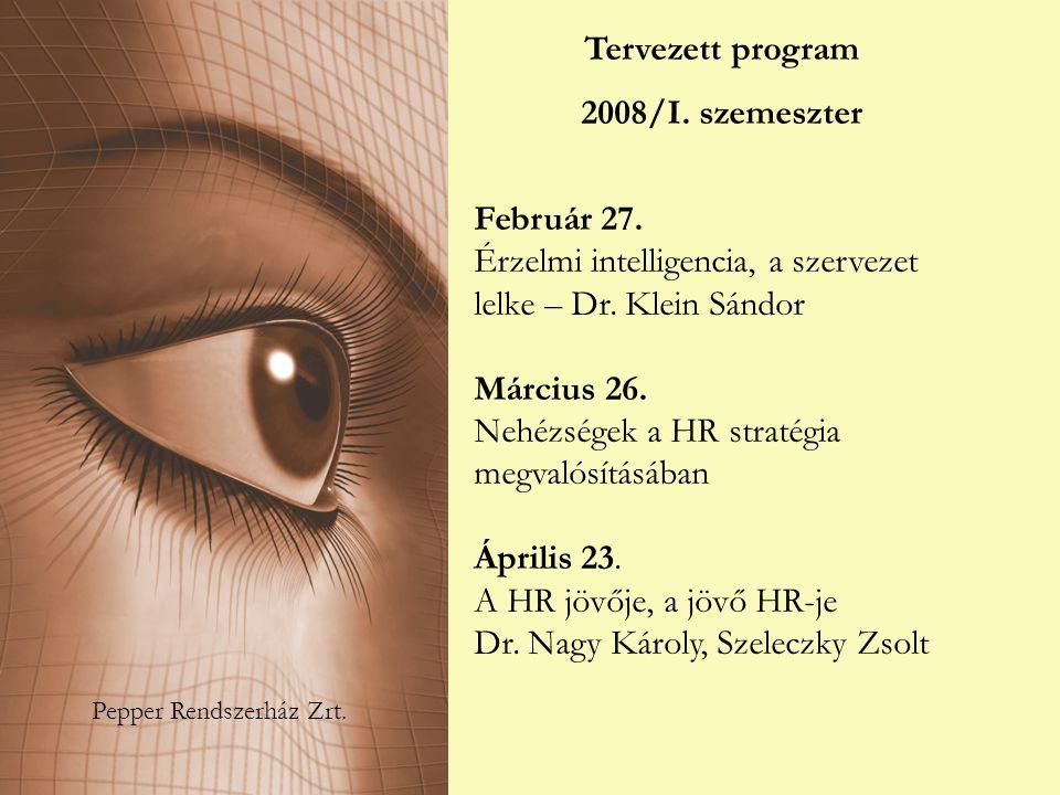 Pepper Rendszerház Zrt. Tervezett program 2008/I. szemeszter Február 27. Érzelmi intelligencia, a szervezet lelke – Dr. Klein Sándor Március 26. Nehéz