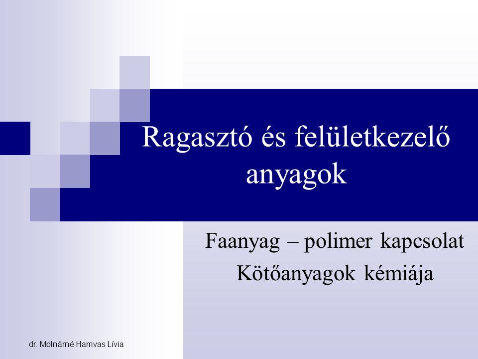 dr. Molnárné Hamvas Lívia Ragasztó és felületkezelő anyagok Faanyag – polimer kapcsolat Kötőanyagok kémiája