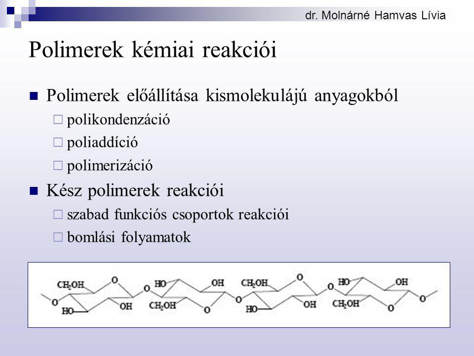 dr. Molnárné Hamvas Lívia Polimerek kémiai reakciói Polimerek előállítása kismolekulájú anyagokból  polikondenzáció  poliaddíció  polimerizáció Kés