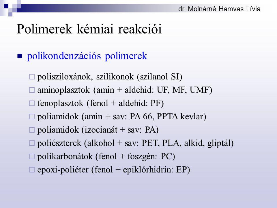 dr. Molnárné Hamvas Lívia Polimerek kémiai reakciói polikondenzációs polimerek  polisziloxánok, szilikonok (szilanol SI)  aminoplasztok (amin + alde