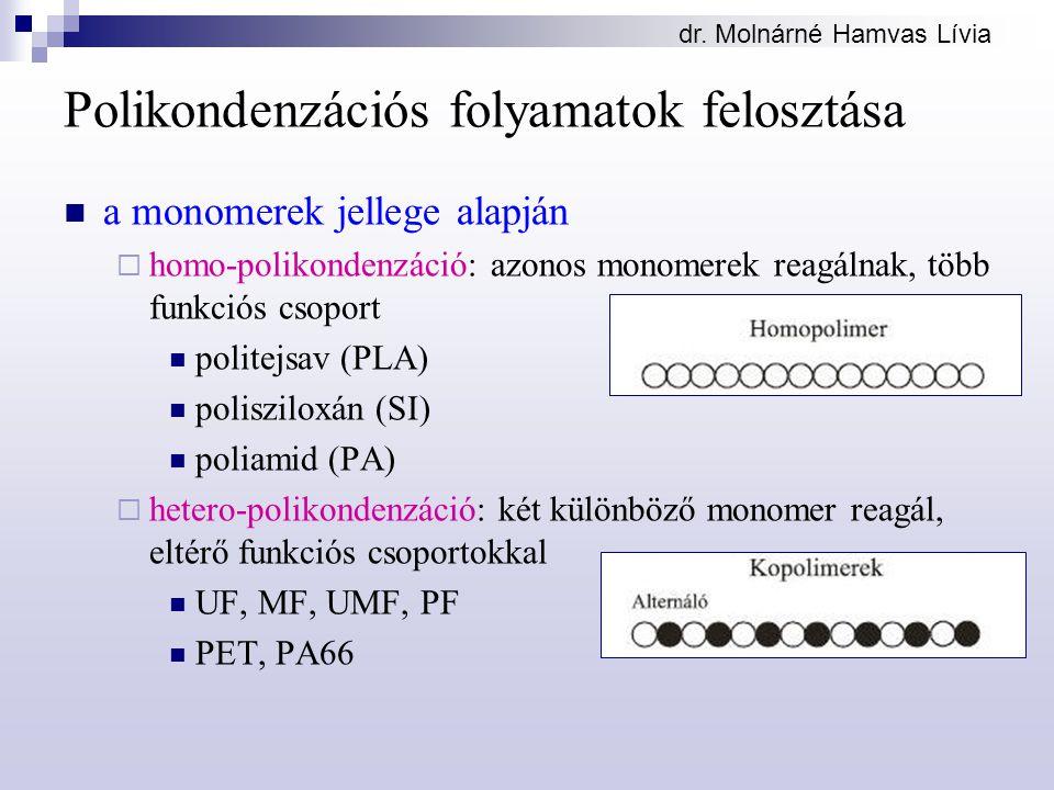 dr. Molnárné Hamvas Lívia Polikondenzációs folyamatok felosztása a monomerek jellege alapján  homo-polikondenzáció: azonos monomerek reagálnak, több