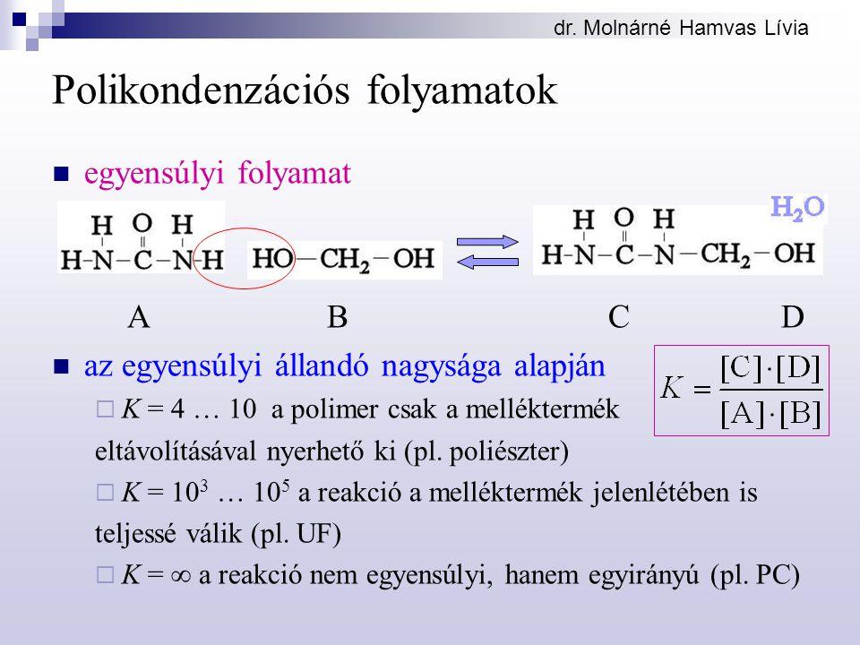 dr. Molnárné Hamvas Lívia Polikondenzációs folyamatok egyensúlyi folyamat A B C D az egyensúlyi állandó nagysága alapján  K = 4 … 10 a polimer csak a