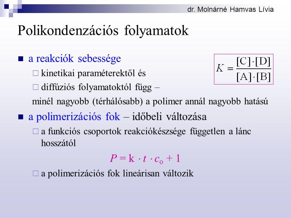 dr. Molnárné Hamvas Lívia Polikondenzációs folyamatok a reakciók sebessége  kinetikai paraméterektől és  diffúziós folyamatoktól függ – minél nagyob