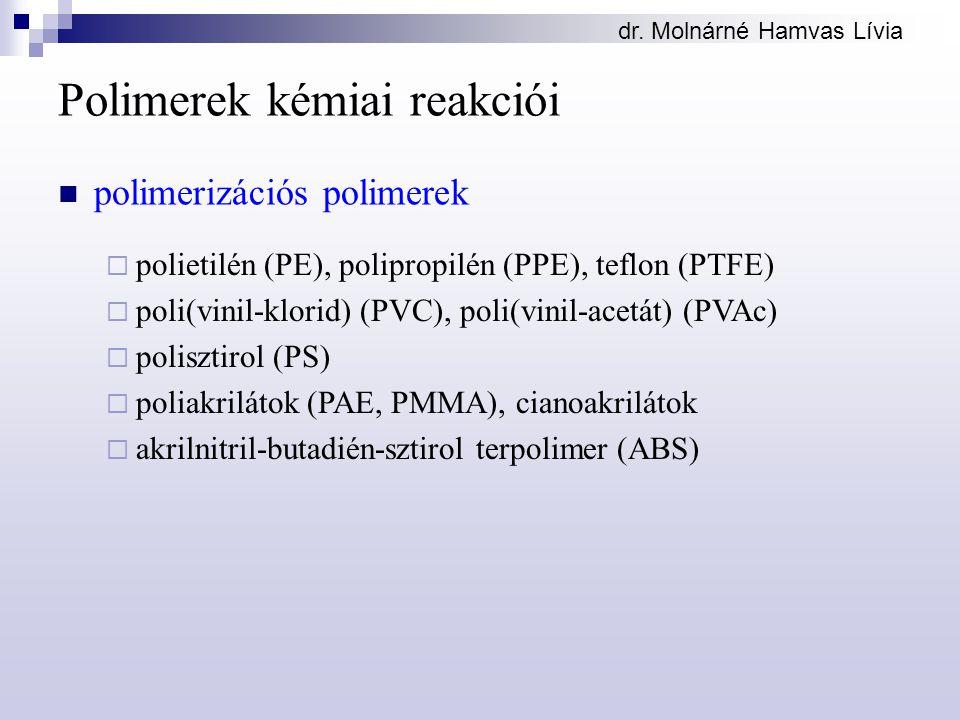 dr. Molnárné Hamvas Lívia Polimerek kémiai reakciói polimerizációs polimerek  polietilén (PE), polipropilén (PPE), teflon (PTFE)  poli(vinil-klorid)