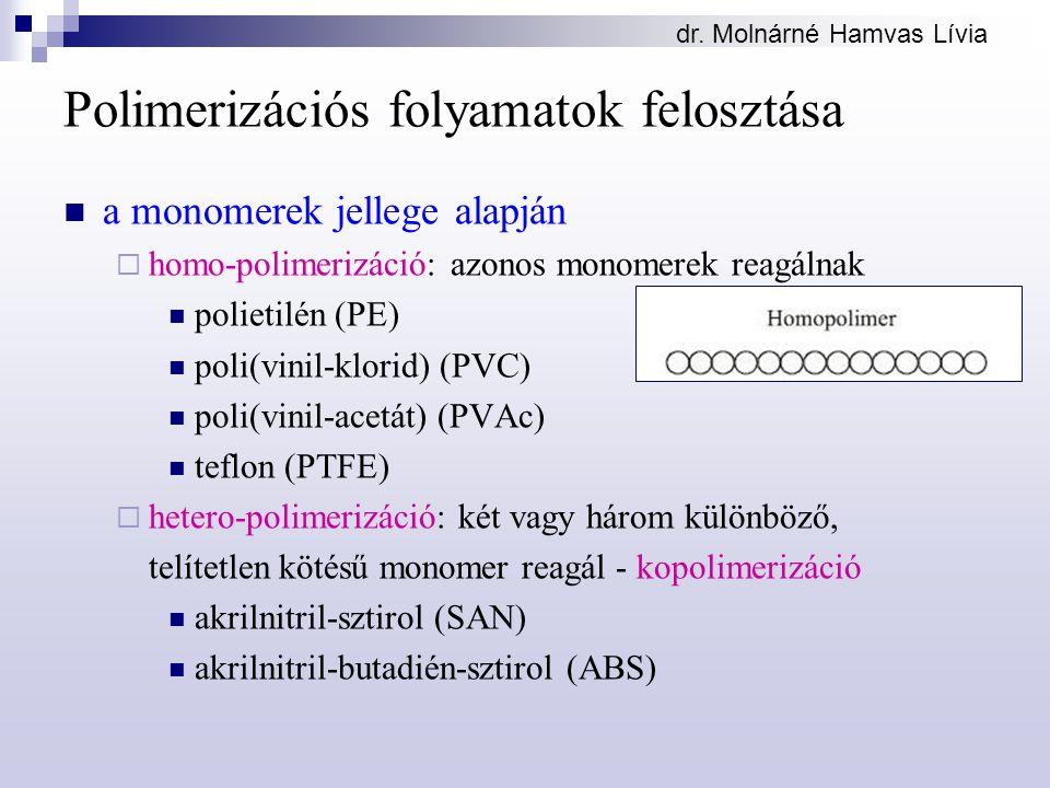 dr. Molnárné Hamvas Lívia Polimerizációs folyamatok felosztása a monomerek jellege alapján  homo-polimerizáció: azonos monomerek reagálnak polietilén