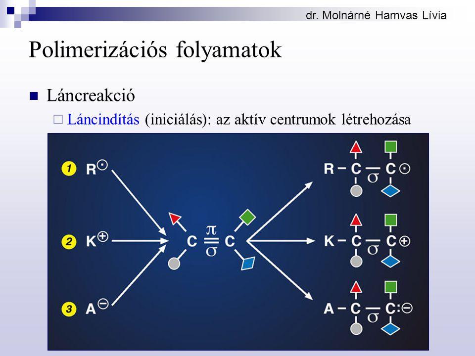 dr. Molnárné Hamvas Lívia Polimerizációs folyamatok Láncreakció  Láncindítás (iniciálás): az aktív centrumok létrehozása