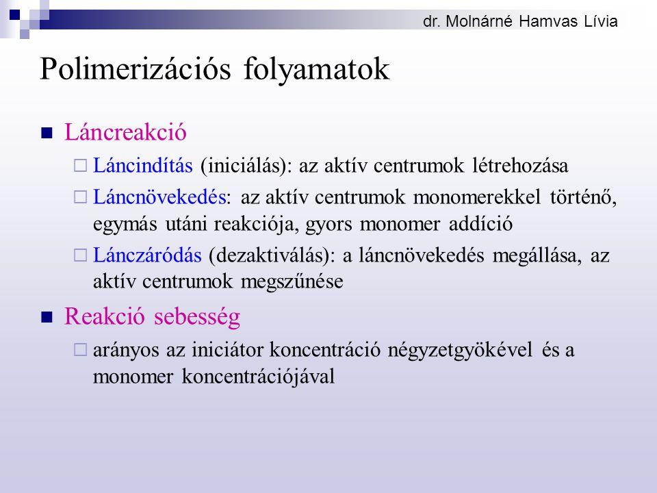 dr. Molnárné Hamvas Lívia Polimerizációs folyamatok Láncreakció  Láncindítás (iniciálás): az aktív centrumok létrehozása  Láncnövekedés: az aktív ce