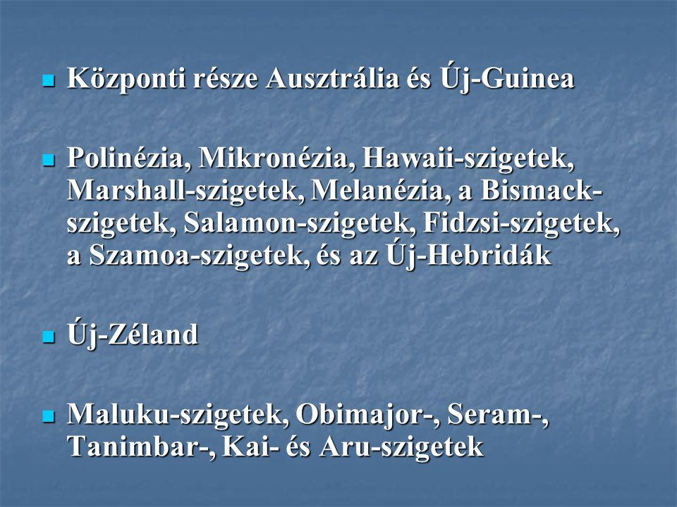 Központi része Ausztrália és Új-Guinea Központi része Ausztrália és Új-Guinea Polinézia, Mikronézia, Hawaii-szigetek, Marshall-szigetek, Melanézia, a