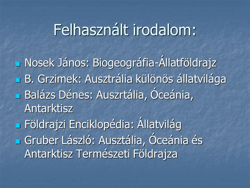 Felhasznált irodalom: Nosek János: Biogeográfia-Állatföldrajz Nosek János: Biogeográfia-Állatföldrajz B. Grzimek: Ausztrália különös állatvilága B. Gr