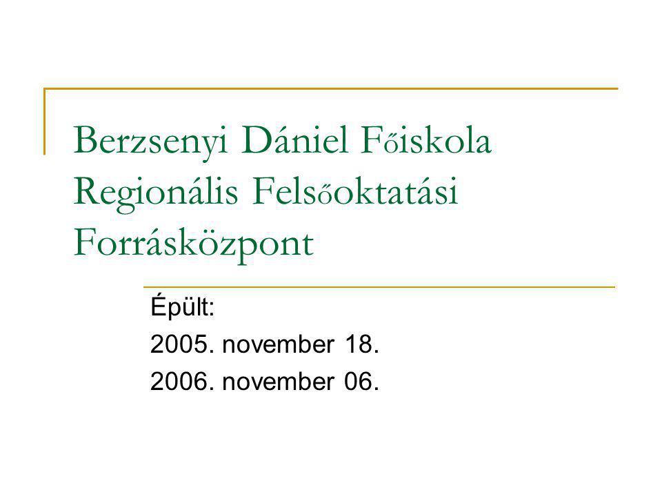 Berzsenyi Dániel F ő iskola Regionális Fels ő oktatási Forrásközpont Épült: 2005. november 18. 2006. november 06.