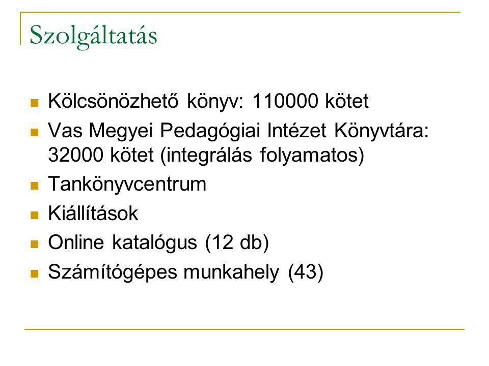 Szolgáltatás Kölcsönözhető könyv: 110000 kötet Vas Megyei Pedagógiai Intézet Könyvtára: 32000 kötet (integrálás folyamatos) Tankönyvcentrum Kiállításo