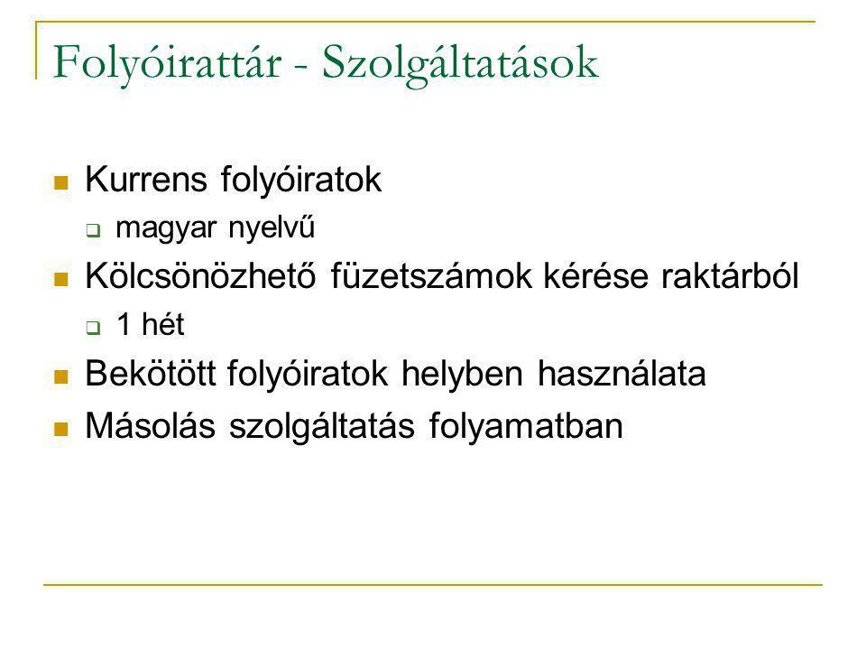 Folyóirattár - Szolgáltatások Kurrens folyóiratok  magyar nyelvű Kölcsönözhető füzetszámok kérése raktárból  1 hét Bekötött folyóiratok helyben hasz