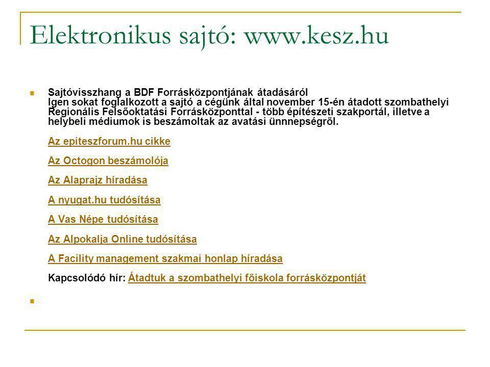 Elektronikus sajtó: www.kesz.hu Sajtóvisszhang a BDF Forrásközpontjának átadásáról Igen sokat foglalkozott a sajtó a cégünk által november 15-én átado