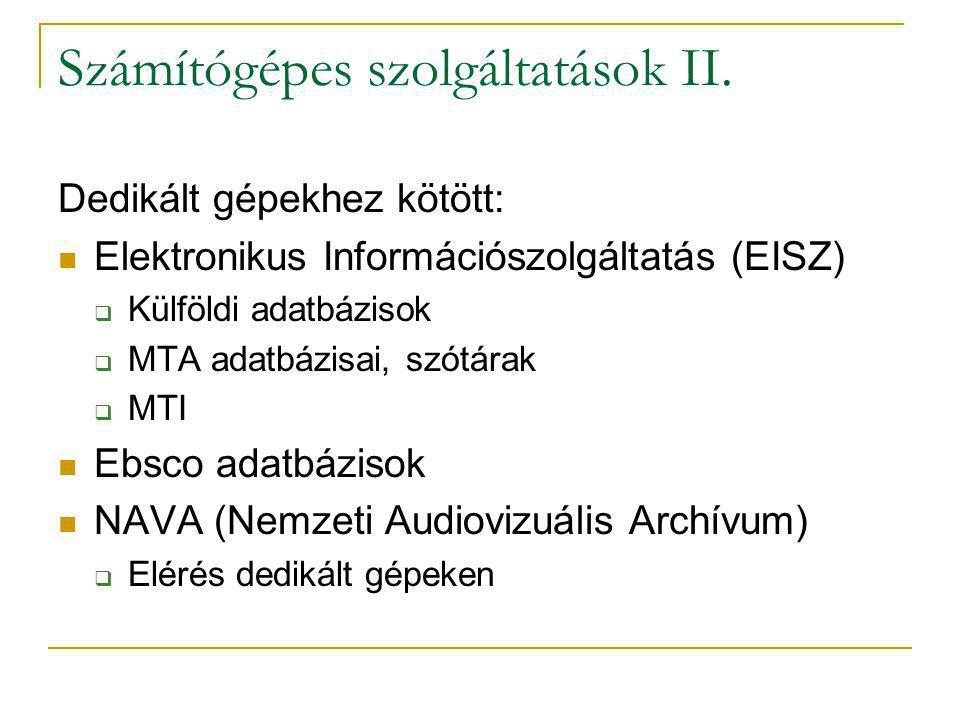 Számítógépes szolgáltatások II. Dedikált gépekhez kötött: Elektronikus Információszolgáltatás (EISZ)  Külföldi adatbázisok  MTA adatbázisai, szótára