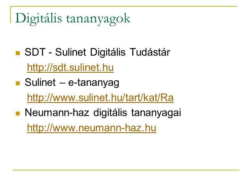Digitális tananyagok SDT - Sulinet Digitális Tudástár http://sdt.sulinet.hu Sulinet – e-tananyag http://www.sulinet.hu/tart/kat/Ra Neumann-haz digitál