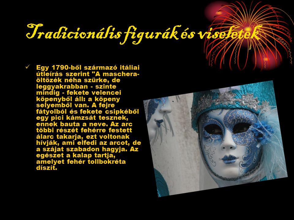Tradicionális figurák és viseletek Egy 1790-ből származó itáliai útleírás szerint A maschera- öltözék néha szürke, de leggyakrabban - szinte mindig - fekete velencei köpenyből áll: a köpeny selyemből van.