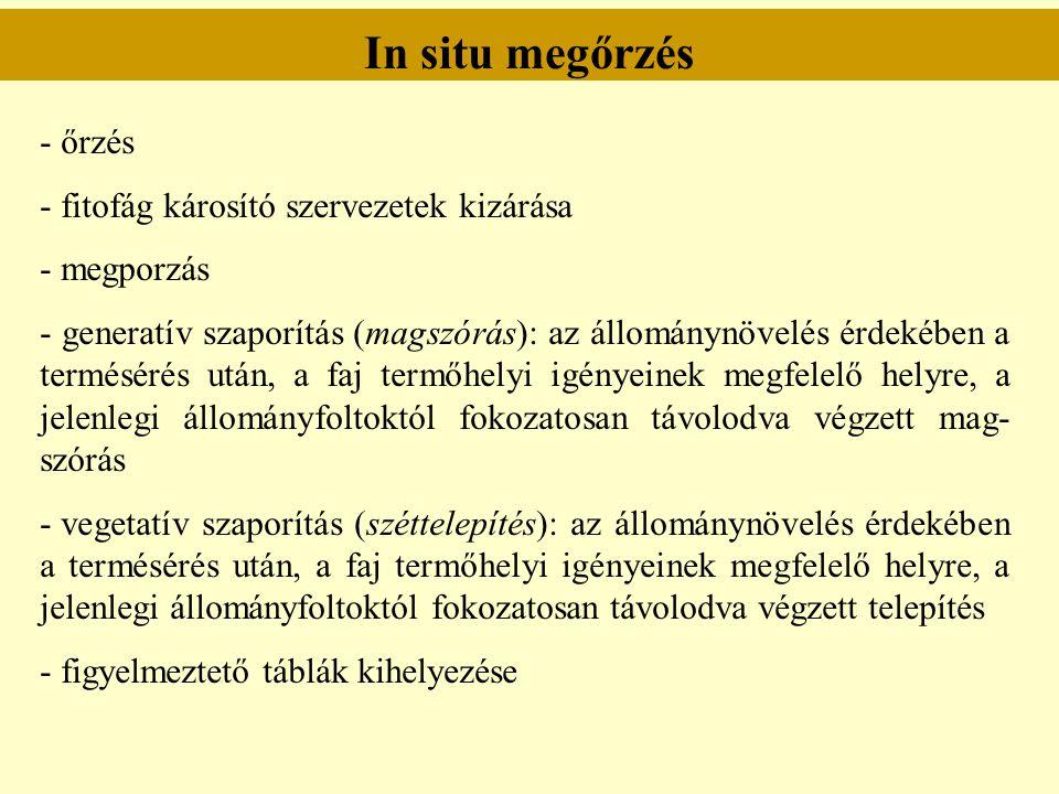 In situ megőrzés - őrzés - fitofág károsító szervezetek kizárása - megporzás - generatív szaporítás (magszórás): az állománynövelés érdekében a termés