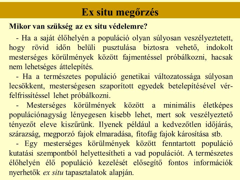 Ex situ megőrzés Mikor van szükség az ex situ védelemre? - Ha a saját élőhelyén a populáció olyan súlyosan veszélyeztetett, hogy rövid időn belüli pus