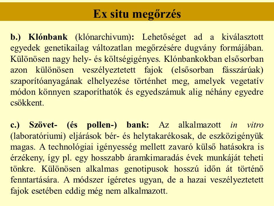 Ex situ megőrzés b.) Klónbank (klónarchivum): Lehetőséget ad a kiválasztott egyedek genetikailag változatlan megőrzésére dugvány formájában. Különösen