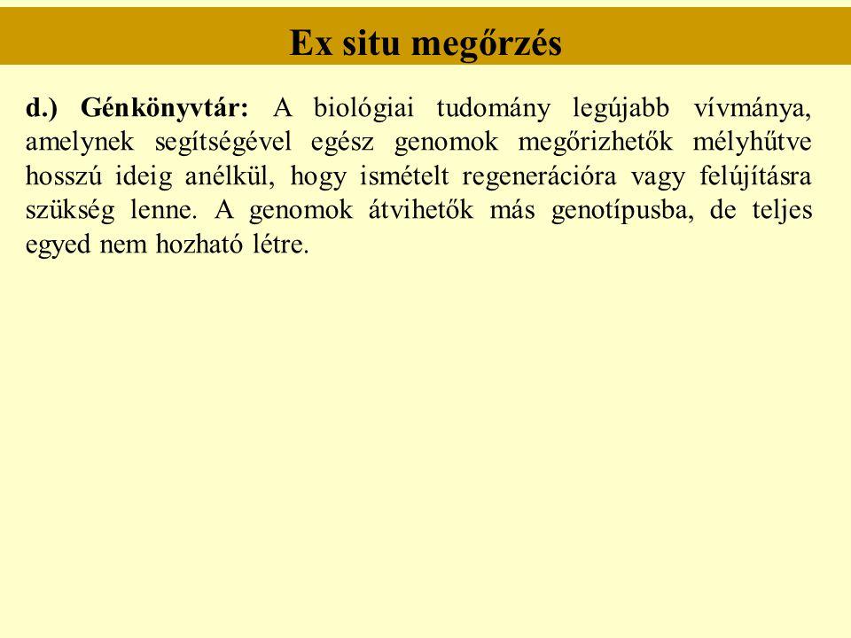 Ex situ megőrzés d.) Génkönyvtár: A biológiai tudomány legújabb vívmánya, amelynek segítségével egész genomok megőrizhetők mélyhűtve hosszú ideig anél