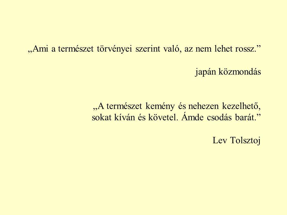 """""""Ami a természet törvényei szerint való, az nem lehet rossz."""" japán közmondás """"A természet kemény és nehezen kezelhető, sokat kíván és követel. Ámde c"""