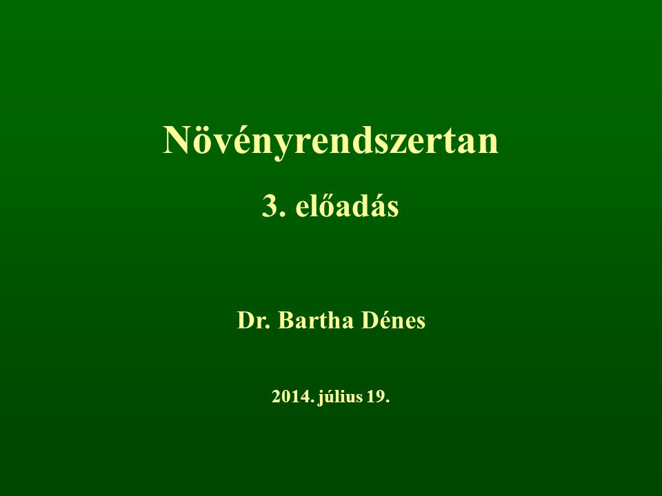 Növényrendszertan 3. előadás Dr. Bartha Dénes 2014. július 19.