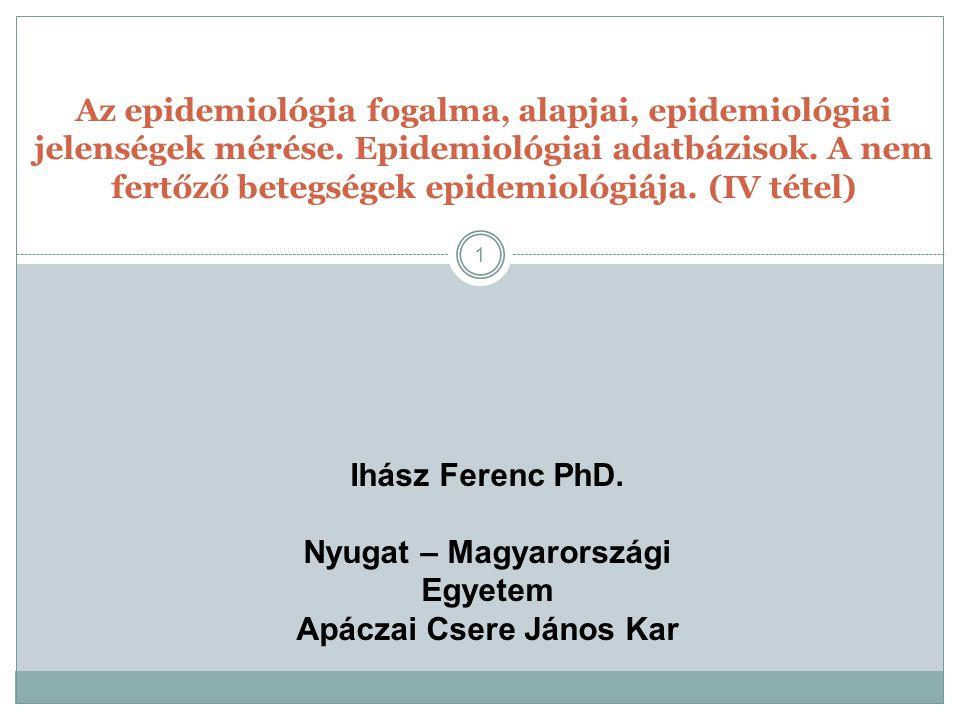 1 Az epidemiológia fogalma, alapjai, epidemiológiai jelenségek mérése. Epidemiológiai adatbázisok. A nem fertőző betegségek epidemiológiája. (IV tétel