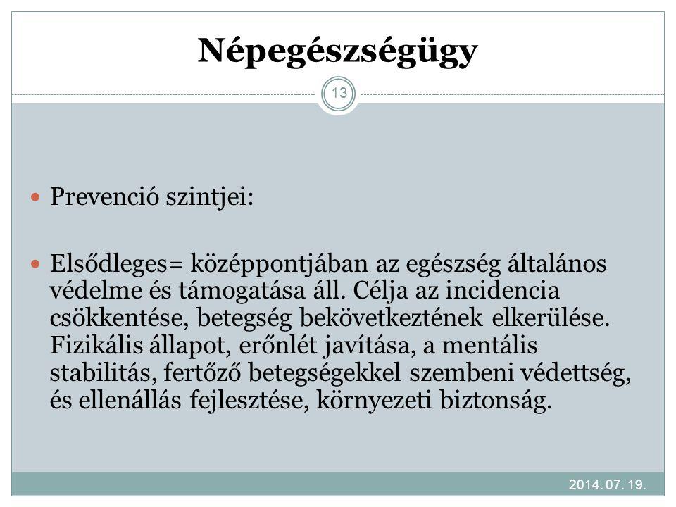 Népegészségügy 2014. 07. 19. 13 Prevenció szintjei: Elsődleges= középpontjában az egészség általános védelme és támogatása áll. Célja az incidencia cs