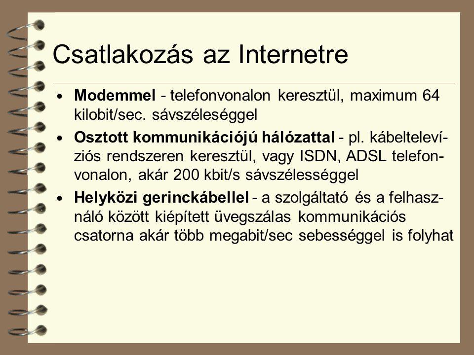 Csatlakozás az Internetre  Modemmel - telefonvonalon keresztül, maximum 64 kilobit/sec. sávszéleséggel  Osztott kommunikációjú hálózattal - pl. kábe