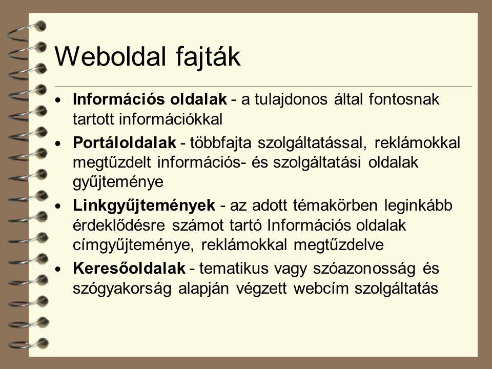 Weboldal fajták  Információs oldalak - a tulajdonos által fontosnak tartott információkkal  Portáloldalak - többfajta szolgáltatással, reklámokkal m