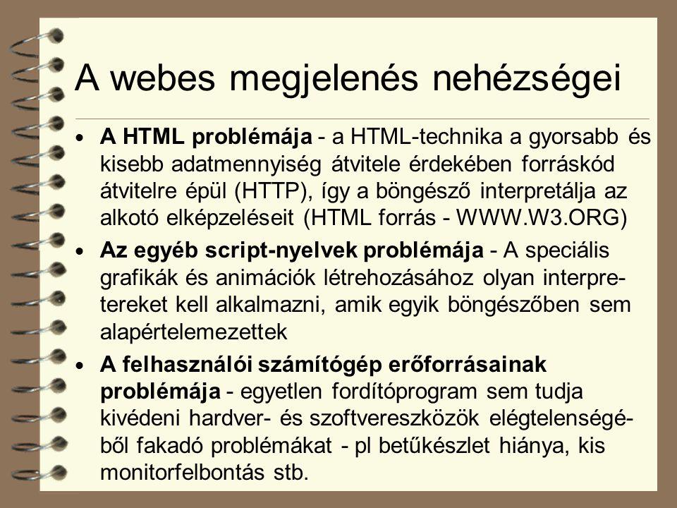 A webes megjelenés nehézségei  A HTML problémája - a HTML-technika a gyorsabb és kisebb adatmennyiség átvitele érdekében forráskód átvitelre épül (HT