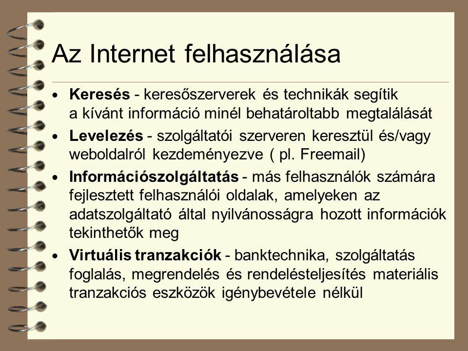 Az Internet felhasználása  Keresés - keresőszerverek és technikák segítik a kívánt információ minél behatároltabb megtalálását  Levelezés - szolgált