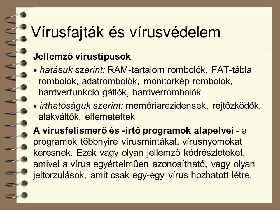 Vírusfajták és vírusvédelem Jellemző vírustípusok  hatásuk szerint: RAM-tartalom rombolók, FAT-tábla rombolók, adatrombolók, monitorkép rombolók, har